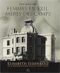 Femmes en exil, mères des camps : Elisabeth Eidenbenz et la Maternité Suisse d'Elne (1939-1944)