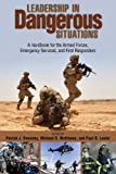 Leadership in Dangerous Situations: A Handbook for the Armed Forces, Emergency Services, and First Responders (English Edition)