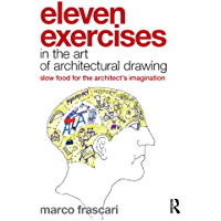 Eleven Exercises in the Art of Architectural Drawing: Slow Food for the Architect's Imagination (English Edition)