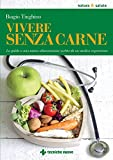 Vivere senza carne: La guida a una nuova alimentazione scritta da un medico vegetariano (Italian Edition)