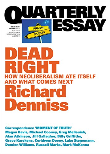 Quarterly Essay 70 Dead Right: How neoliberalism ate itself and what comes next
