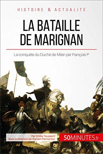 La bataille de Marignan: La conquête du Duché de Milan par François Ier (Grandes Batailles t. 23) par Emilie Toussaint