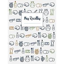 Mes Recettes: Cahier de papier blanc XXL pour écrire 120 recettes et notes (env. A4)