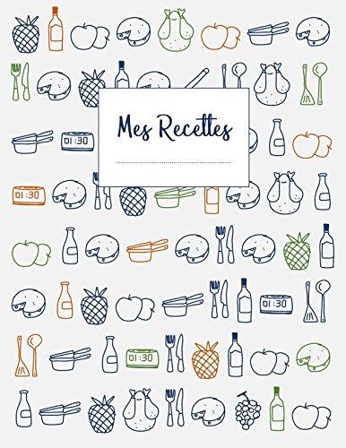 Mes Recettes: Cahier de recettes XXL à écrire 120 recettes et notes par Creative Ideas Network