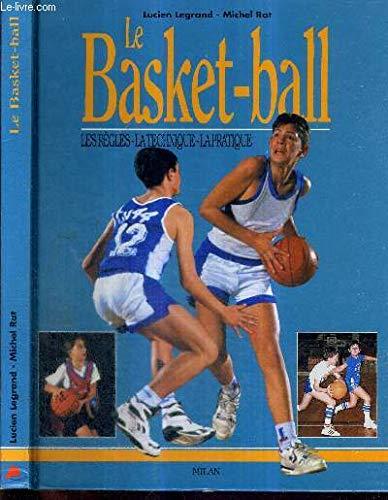 Le basket-ball : Les règles, la technique, la pratique