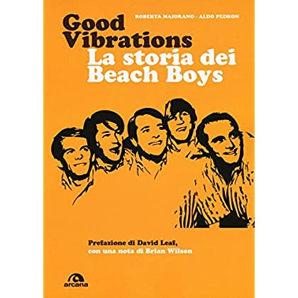 Good Vibrations. La Storia Dei Beach Boys