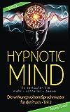 Hypnotic Mind - Die wirkungsvollsten Sprachmuster für die Praxis - Teil 2 Band 3