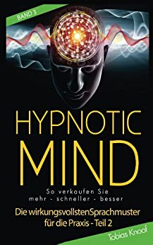 Hypnotic Mind - Die wirkungsvollsten Sprachmuster für die Praxis - Teil 2 Band 3 von [Knoof, Tobias]