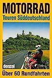 Motorrad-Touren Süddeutschland: Über 60 Rundfahrten - Harald Denzel