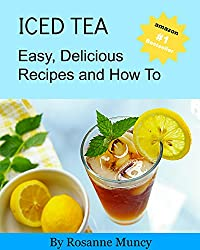 Iced Tea: Easy, Delicious Recipes and How To (English Edition)