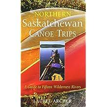 Northern Saskatchewan Canoe Trips: A Guide to Fifteen Wilderness Rivers