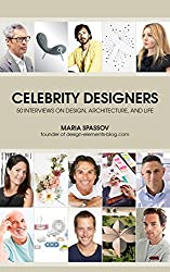 Celebrity Designers: 50 Interviews on Design, Architecture, and Life (English Edition)