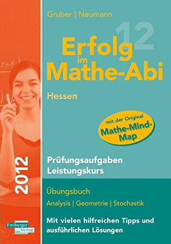 Erfolg im Mathe-Abi 2012 Hessen Prüfungsaufgaben Leistungskurs: Übungsbuch mit vielen hilfreichen Tipps und ausführlichen Lösungen