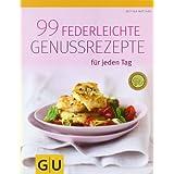 99 federleichte Genussrezepte für jeden Tag (GU Diät & Gesundheit)