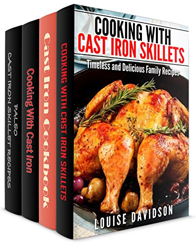 Cast Iron Cookware Recipes 4  Books in 1  Book Set - Cooking with Cast Iron Skillets (Book 1) Cast iron Cookbook (Book 2) Cooking with Cast Iron (Book 3) Paleo Cast Iron Skillet Recipes (Book 4)