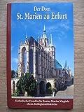 Der Dom St. Marien zu Erfurt: Katholische Domkirche Beatae Virginis ehemalige Kollegiatstiftskirche - Verena Friedrich
