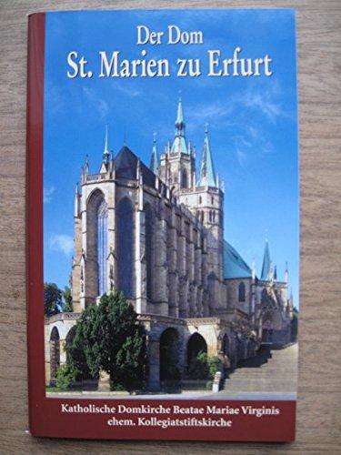Der Dom St. Marien zu Erfurt: Katholische Domkirche Beatae Virginis ehemalige Kollegiatstiftskirche