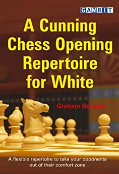 A Cunning Chess Opening Repertoire for White (English Edition) von [Burgess, Graham]