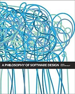 A Philosophy of Software Design by [Ousterhout, John]