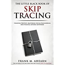 The Little Black Book Of Skip Tracing: Creating Pretext, Mastering Social Engineering And Finding Anyone Anywhere (English Edition)