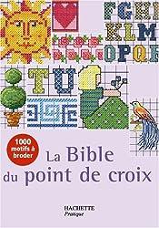 La Bible du point de croix : Plus de mille motifs et grilles de couleur