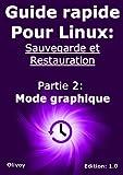 Guide rapide Pour linux sauvegarde et restauration Partie 2: Mode graphique