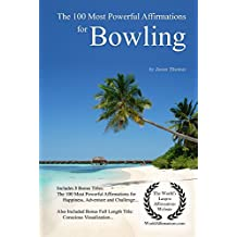 Affirmation | The 100 Most Powerful Affirmations for Bowling — With 3 Positive Daily Self Affirmation Bonus Books on Happiness, Adventure & a Challenge (English Edition)