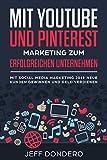Mit YouTube und Pinterest Marketing zum erfolgreichen Unternehmen: Mit Social Media Marketing 2019 neue Kunden gewinnen und Geld verdienen