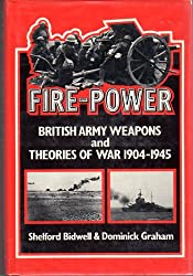 Fire Power: British Army Weapons and Theories of War, 1904-45