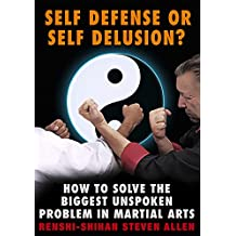 Self Defense or Self Delusion?: How to Solve the Biggest Unspoken Problem in Martial Arts (English Edition)
