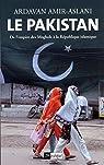 Le Pakistan: De l'empire des Moghols à la République islamique par Amir-Aslani