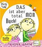 Charlie und Lola: Das ist aber total mein Buch!