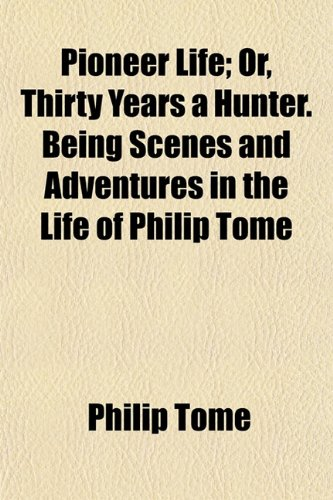 Pioneer Life; Or, Thirty Years a Hunter. Being Scenes and Adventures in the Life of Philip Tome - Scena Tiro