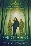 The Girl who Shot First: The Death Fields by Angel Lawson