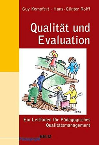 Qualität und Evaluation: Ein Leitfaden für Pädagogisches Qualitätsmanagement (Beltz Pädagogik/Neue Lehrerbildung und Schulentwicklung)