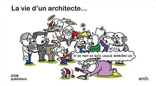 La vie d'un architecte ... et de tout ce qu'il laisse derrière lui: Comicstrips par Mike Hermans
