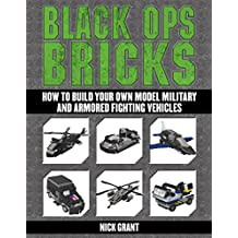 Black Ops Bricks: How to Build Your Own Model Military and Armored Fighting Vehicles
