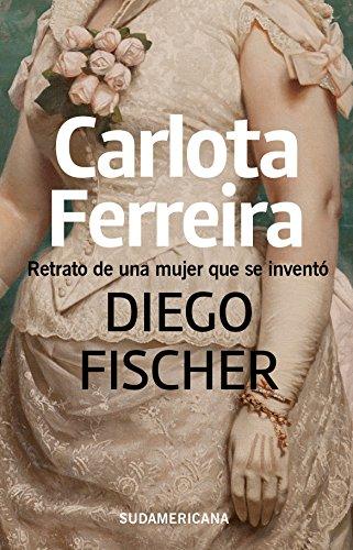 Carlota Ferreira: Retrato de una mujer que se inventó por Diego Fischer