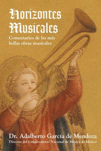 Horizontes   Musicales: Comentarios De Las Más Bellas Obras Musicales por DR. ADALBERTO GARCÍA DE MENDOZA