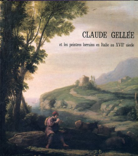 Claude Gellee et les peintres lorrains en Italie, au XVIIe siecle.