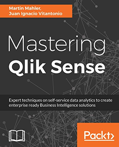Mastering Qlik Sense: Expert techniques on self-service data analytics to create enterprise ready Business Intelligence solutions (English Edition) -