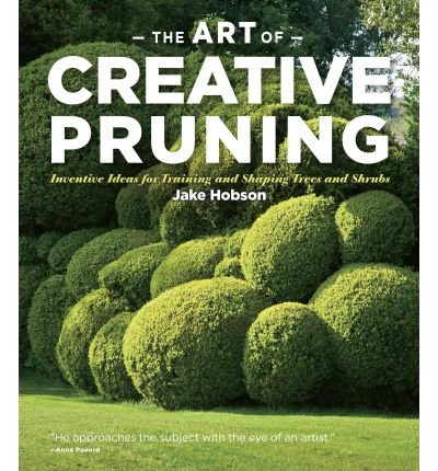 The Art of Creative Pruning: Inventive Ideas for Training and Shaping Trees and Shrubs (Hardback) - Common