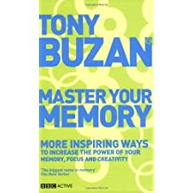 By Tony Buzan Master Your Memory: More Inspiring Ways to Increase the Power of Your Memory, Focus and Creativity ( (1st Edition) [Paperback]