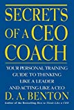 Secrets of a CEO Coach: Your Personal Training Guide to Thinking Like a Leader and Acting Like a CEO by D. A. Benton (2000-06-13)