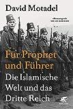 Für Prophet und Führer: Die islamische Welt und das Dritte Reich - David Motadel