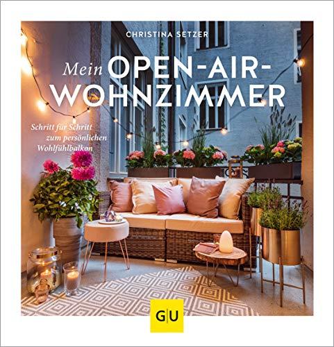 Mein Open-Air-Wohnzimmer: Schritt für Schritt zum persönlichen Wohlfühlbalkon (GU Garten Extra) Buch-Cover