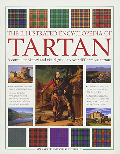 Illustrated Encyclopedia of Tartan: A Complete History and Visual Guide to Over 400 Famous Tartans