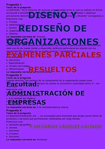 DISEÑO Y REDISEÑO DE ORGANIZACIONES-EXÁMENES PARCIALES RESUELTOS: Facultad: ADMINISTRACIÓN DE EMPRESAS por P.MEDARDO VÁSQUEZ GALINDO