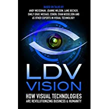 LDV Vision 2015: How Visual Technologies Are Revolutionizing Business & Humanity (English Edition)
