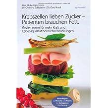 Krebszellen lieben Zucker - Patienten brauchen Fett von Ulrike Kämmerer Ausgabe 1 (2012)